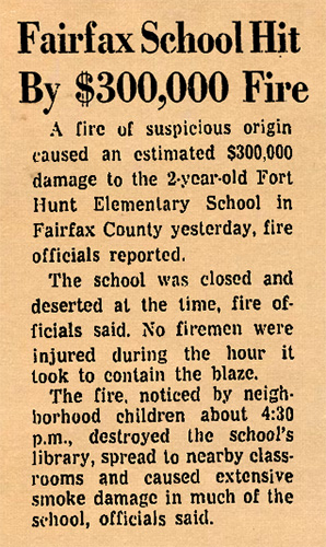 Newspaper clipping from the Washington Post printed October 4, 1971. The headline reads: Fairfax School Hit By $300,000 Fire. Excerpt text reads: A fire of suspicious origin caused an estimated $300,000 damage to the 2-year-old Fort Hunt Elementary School in Fairfax County yesterday, fire officials reported. The school was closed and deserted at the time, fire officials said. No firemen were injured during the hour it took to contain the blaze. The fire, noticed by neighborhood children about 4:30 p.m., destroyed the school's library, spread to nearby classrooms and caused extensive smoke damage in much of the school, officials said.